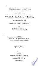Progressive Exercises on the Composition of Greek Iambio Verse  Etc Book