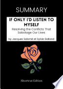 SUMMARY   If Only I d Listen To Myself  Resolving The Conflicts That Sabotage Our Lives By Jacques Salome And Sylvie Galland Book