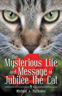 The Mysterious Life and Message of Jubilee the Cat