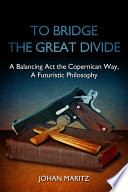 To Bridge the Great Divide  A Balancing Act the Copernican Way  A Futuristic Philosophy