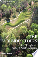 The Moundbuilders  : Ancient Peoples of Eastern North America