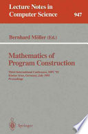 Mathematics of Program Construction  : Third International Conference, MPC '95, Kloster Irsee, Germany, July 17 - 21, 1995. Proceedings