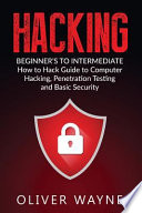 Hacking  : Beginner's to Intermediate How to Hack Guide to Computer Hacking, Penetration Testing and Basic Security