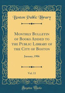 Monthly Bulletin Of Books Added To The Public Library Of The City Of Boston Vol 11