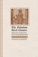 The fabulous dark cloister : romance in England after the Reformation / Tiffany Jo Werth