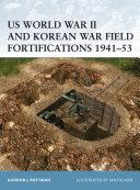 US World War II and Korean War Field Fortifications 1941Â?53