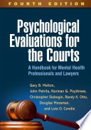 """Psychological Evaluations for the Courts, Fourth Edition: A Handbook for Mental Health Professionals and Lawyers"" by Gary B. Melton, John Petrila, Norman G. Poythress, Christopher Slobogin, Randy K. Otto, Douglas Mossman, Lois O. Condie"