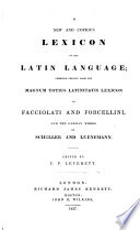 A New And Copious Lexicon Of The Latin Language Compiled Chiefly From The Magnum Totius Latinitatis Lexicon Of Facciolati And Forcellini And The German Works Of Scheller And Luenemann Edited By F P L