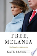 """""""Free, Melania: The Unauthorized Biography"""" by Kate Bennett"""
