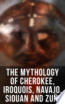 The Mythology of Cherokee  Iroquois  Navajo  Siouan and Zu  i