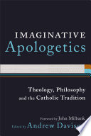 Imaginative Apologetics  : Theology, Philosophy and the Catholic Tradition