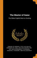 The Master of Game  The Oldest English Book on Hunting