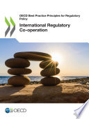 OECD Best Practice Principles for Regulatory Policy International Regulatory Co operation