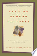 """Leading Across Cultures: Effective Ministry and Mission in the Global Church"" by James E. Plueddemann"