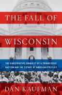 The Fall of Wisconsin: The Conservative Conquest of a Progressive Bastion and the Future of American Politics Pdf/ePub eBook
