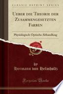 Ueber Die Theorie Der Zusammengesetzten Farben: Physiologisch-Optische Abhandlung (Classic Reprint)