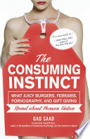 """The Consuming Instinct: What Juicy Burgers, Ferraris, Pornography, and Gift Giving Reveal About Human Nature"" by Gad Saad, David M. Buss"