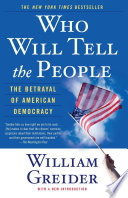 """Who Will Tell The People: The Betrayal Of American Democracy"" by William Greider"