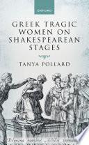 Greek Tragic Women On Shakespearean Stages