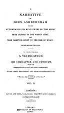 A Narrative by John Ashburnham of His Attendance on King Charles the First from Oxford to the Scotch Army, and from Hampton-Court to the Isle of Wight ... to which is Prefixed a Vindication of His Character ... and Conduct, from the Misrepresentations of Lord Clarendon