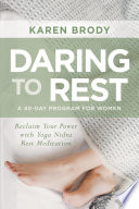 """Daring to Rest: Reclaim Your Power with Yoga Nidra Rest Meditation"" by Karen Brody"