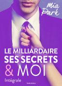 Le milliardaire, ses secrets et moi - Intégrale