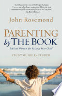 """Parenting by the Book: Biblical Wisdom for Raising Your Child"" by John Rosemond"