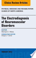 The Electrodiagnosis Of Neuromuscular Disorders An Issue Of Physical Medicine And Rehabilitation Clinics E Book Book PDF