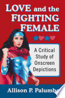 Book cover for Love and the fighting female : a critical study of onscreen depictions