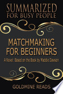 MATCHMAKING FOR BEGINNERS   Summarized for Busy People Book