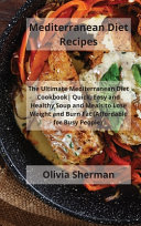 Mediterranean Diet Recipes  The Ultimate Mediterranean Diet Cookbook Quick  Easy and Healthy Soup and Meals to Lose Weight and Burn Fat  Affordabl