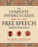 The Complete Infidel s Guide to Free Speech  and Its Enemies