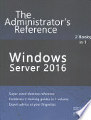 Windows Server 2016  : The Administrator's Reference