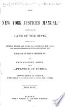 The New York Justice s Manual  Containing All the Laws of the State Relating to the Official Tenure and Duties of a Justice of the Peace  and the Proceedings in Civil Cases Before Him  in Force on the First of Sept   1881
