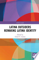 Latina Outsiders Remaking Latina Identity