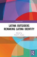 Latina Outsiders Remaking Latina Identity