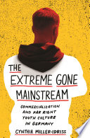 """""""The Extreme Gone Mainstream: Commercialization and Far Right Youth Culture in Germany"""" by Cynthia Miller-Idriss"""