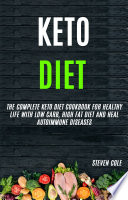 Keto Diet  The Complete Keto Diet Cookbook for Healthy Life With Low Carb  High Fat Diet and Heal Autoimmune Diseases
