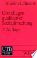 Grundlagen qualitativer Sozialforschung  : Datenanalyse und Theoriebildung in der empirischen soziologischen Forschung