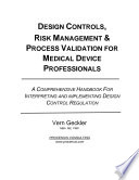 Design Controls, Risk Management and Process Validation for Medical Device Professionals