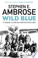 """""""Wild Blue: 741 Squadron: On A Wing And A Prayer Over Occupied Europe"""" by Stephen E. Ambrose"""