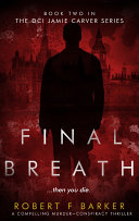 Final Breath; A Compelling Murder-Conspiracy Thriller; Book 2 In The DCI Jamie Carver Series