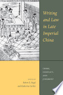 Writing and Law in Late Imperial China  : Crime, Conflict, and Judgment