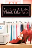 Act Like a Lady  Think Like Jesus