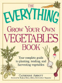 The Everything Grow Your Own Vegetables Book