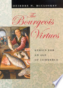 """The Bourgeois Virtues: Ethics for an Age of Commerce"" by Deirdre N. McCloskey"