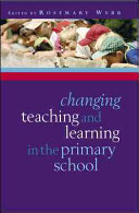 Changing Teaching And Learning In The Primary School
