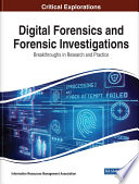 Digital Forensics and Forensic Investigations: Breakthroughs in Research and Practice