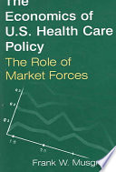 The Economics of U S  Health Care Policy