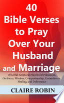 40 Bible Verses to Pray Over Your Husband and Marriage